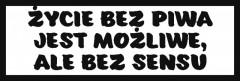 Śmieszne tabliczki refleksyjne (Życie bez piwa jest możliwe, ale bez sensu)
