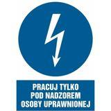 Znak - Pracuj tylko pod nadzorem osoby uprawnionej - 10x14 cm