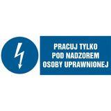 Znak - Pracuj tylko pod nadzorem osoby uprawnionej - 10x29 cm